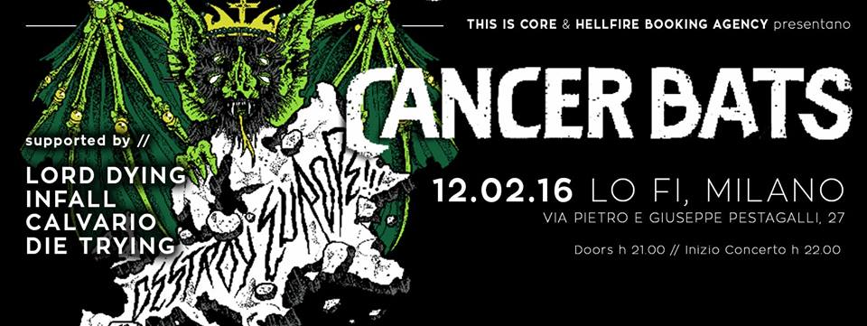 Cancer Bats in Italia + Lord Dying + Infall + Calvario + Die Triyng @ Lo Fi Milano - 12 02 2016