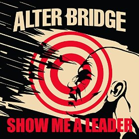 Alter Bridge - Show Me A Leader - Single Cover