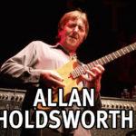 Allan Holdsworth | 6 agosto 1946 – 15 aprile 2017