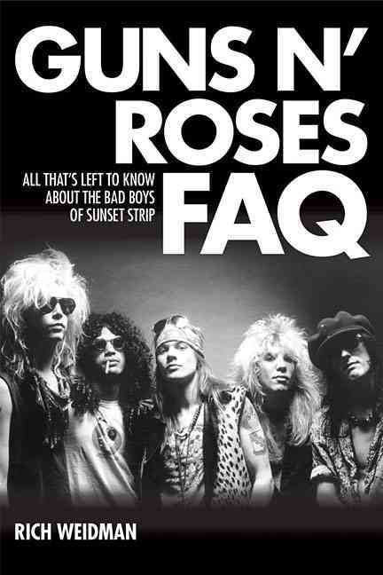 Guns N Roses Faq All That's Left To Know About The Bad Boys Of Sunset Strip - Book Cover