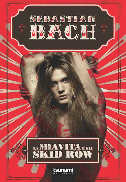 Sebastian Bach - La mia Vita E Gli Skid Row - Book Cover