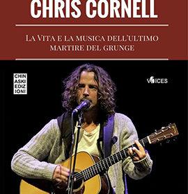 Chris Cornell - La Vita E La Musica Dell'Ultimo Martire Del Grunge - Book Cover