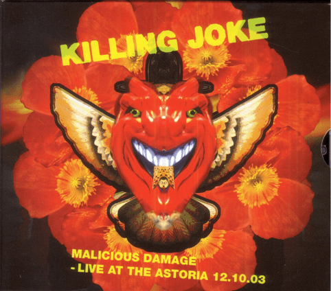 Killing Joke - Malicious Damage - Live At The Astoria 12 10 03 - Album Cover
