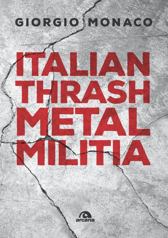Italian Thrash Metal Militia - Giorgio Monaco - Arcana Edizioni - Book Cover