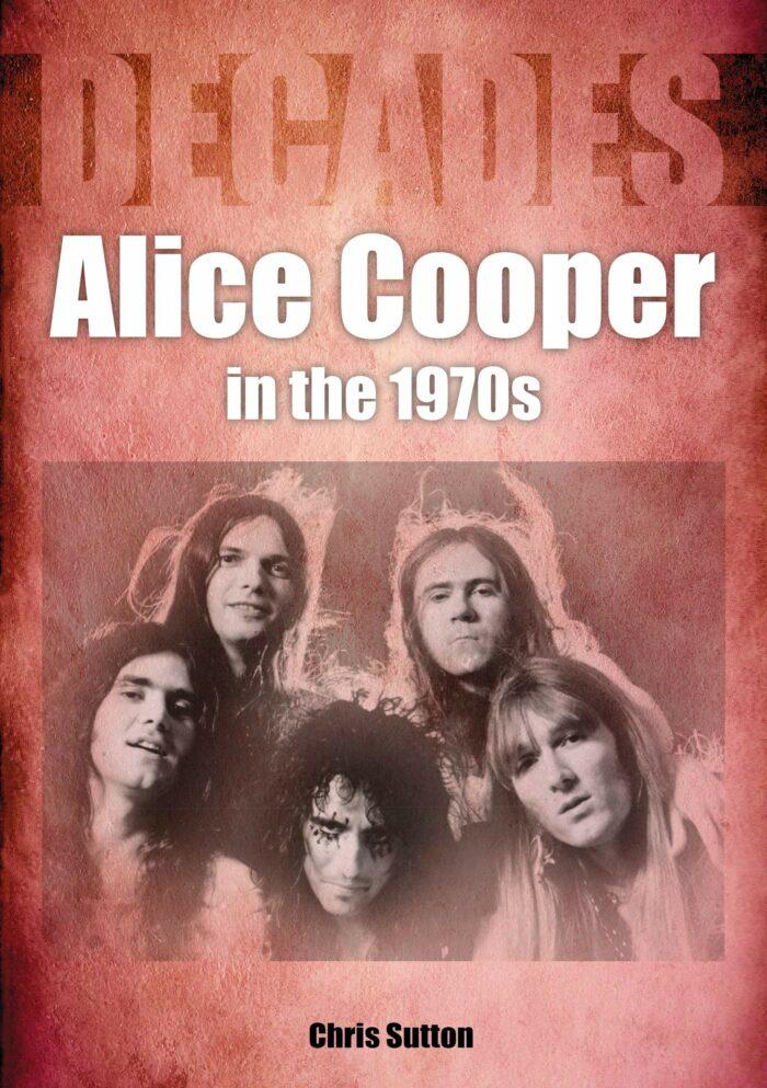Alice Cooper - Alice Cooper In The 1970s - Book Cover