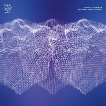 Ulver - Hexahedron Live At Henieonstard Kunstsenter -Album Cover